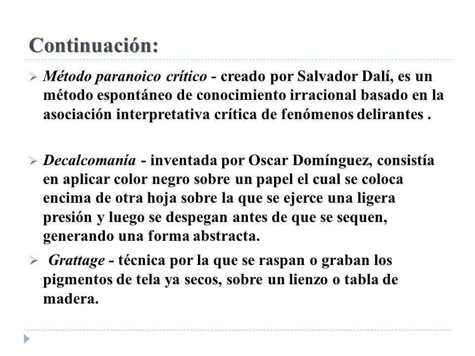 Continuación: Método paranoico crítico - creado por Salvador Dalí, es un método espontáneo de conocimiento irracional basado en la asociación interpre