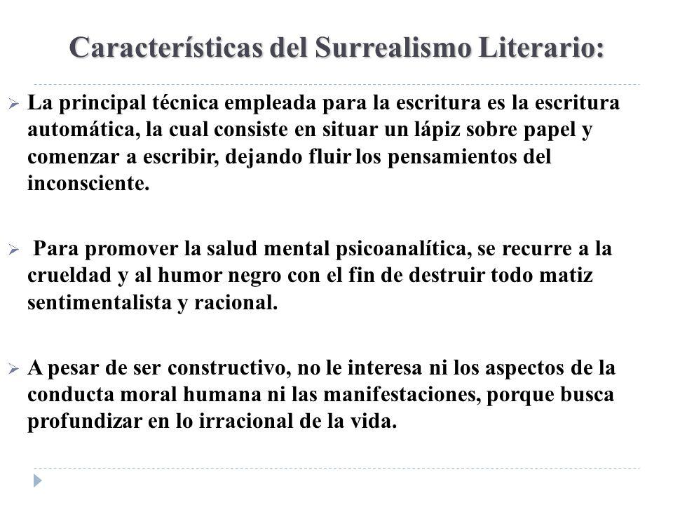 Características del Surrealismo Literario: La principal técnica empleada para la escritura es la escritura automática, la cual consiste en situar un l