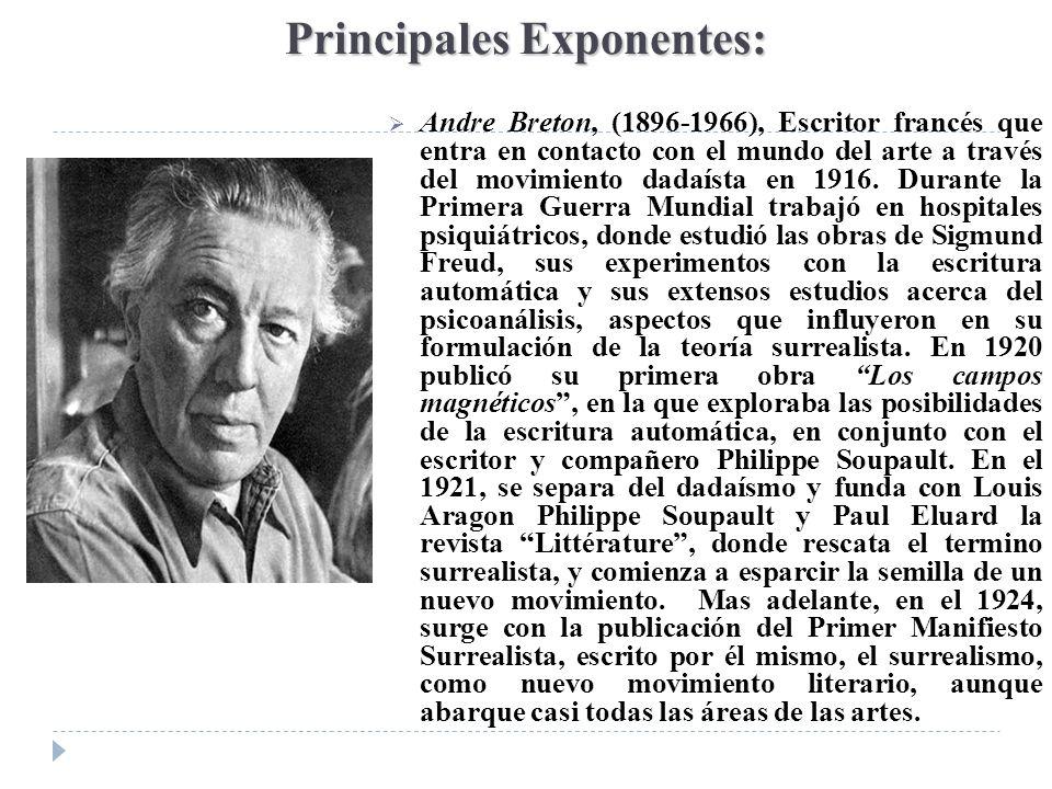 Principales Exponentes: Andre Breton, (1896-1966), Escritor francés que entra en contacto con el mundo del arte a través del movimiento dadaísta en 19
