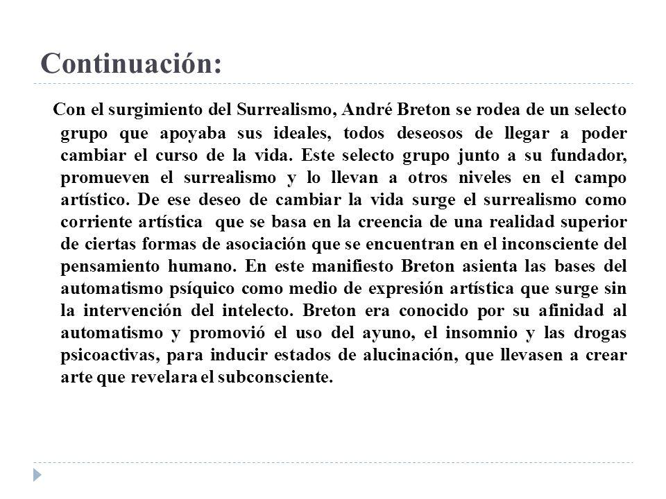 Continuación: Con el surgimiento del Surrealismo, André Breton se rodea de un selecto grupo que apoyaba sus ideales, todos deseosos de llegar a poder