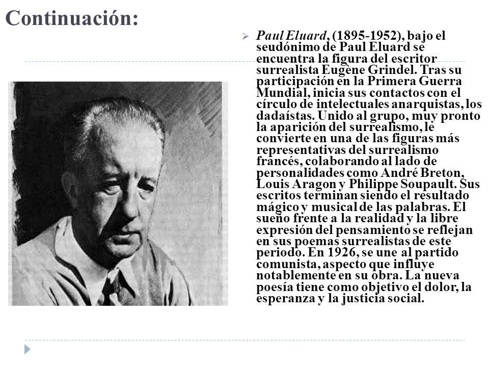 Continuación: Paul Eluard, (1895-1952), bajo el seudónimo de Paul Eluard se encuentra la figura del escritor surrealista Eugène Grindel. Tras su parti