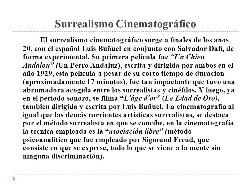 Surrealismo Cinematográfico El surrealismo cinematográfico surge a finales de los años 20, con el español Luis Buñuel en conjunto con Salvador Dalí, d