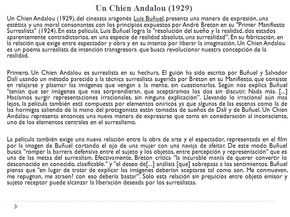 Un Chien Andalou (1929) Un Chien Andalou (1929), del cineasta aragonés Luis Buñuel, presenta una manera de expresión, una estética y una moral consona