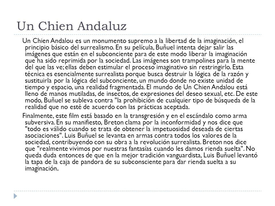 Un Chien Andaluz Un Chien Andalou es un monumento supremo a la libertad de la imaginación, el principio básico del surrealismo. En su película, Buñuel