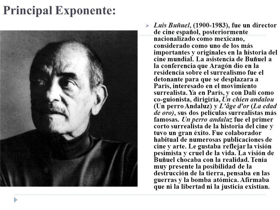 Principal Exponente: Luis Buñuel, (1900-1983), fue un director de cine español, posteriormente nacionalizado como mexicano, considerado como uno de lo
