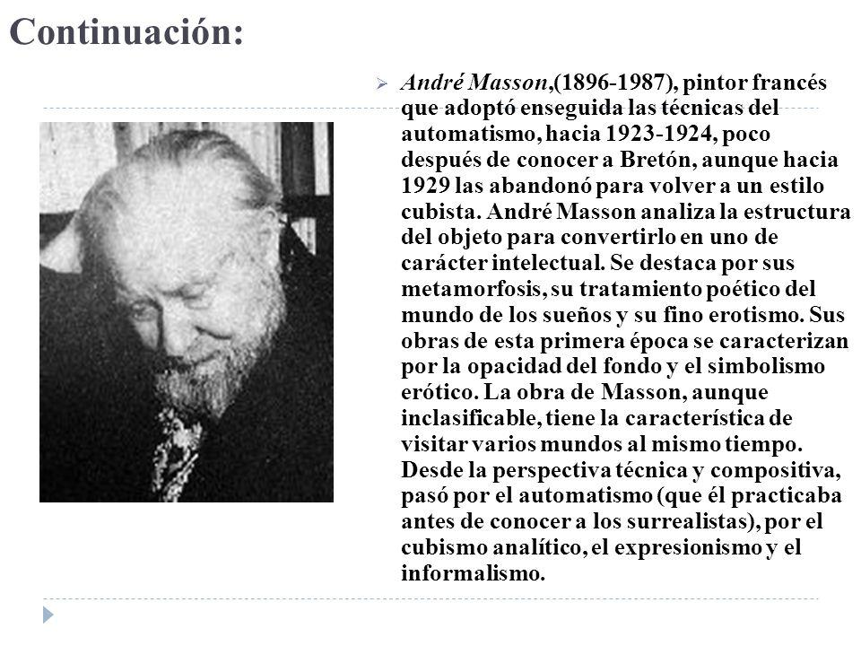 Continuación: André Masson,(1896-1987), pintor francés que adoptó enseguida las técnicas del automatismo, hacia 1923-1924, poco después de conocer a B