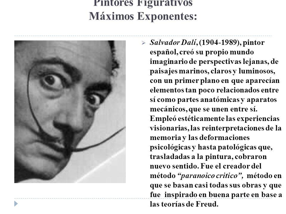 Pintores Figurativos Máximos Exponentes: Salvador Dalí, (1904-1989), pintor español, creó su propio mundo imaginario de perspectivas lejanas, de paisa