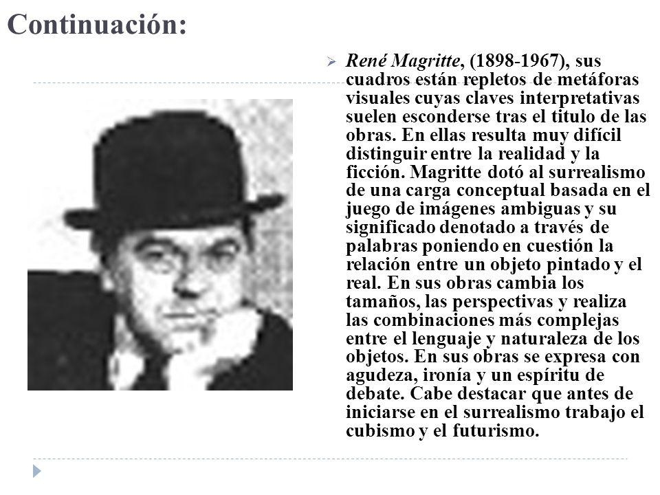 Continuación: René Magritte, (1898-1967), sus cuadros están repletos de metáforas visuales cuyas claves interpretativas suelen esconderse tras el titu