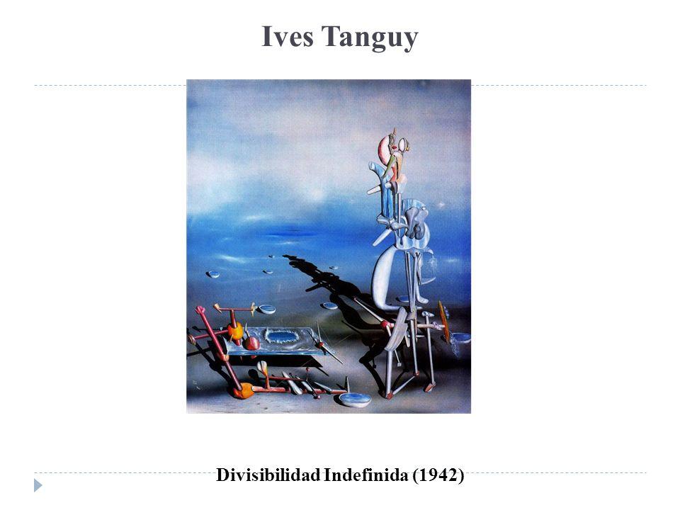 Ives Tanguy Divisibilidad Indefinida (1942)