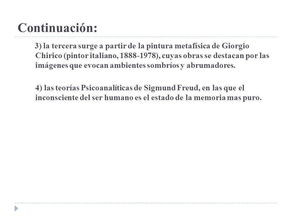 Continuación: 3) la tercera surge a partir de la pintura metafísica de Giorgio Chirico (pintor italiano, 1888-1978), cuyas obras se destacan por las i