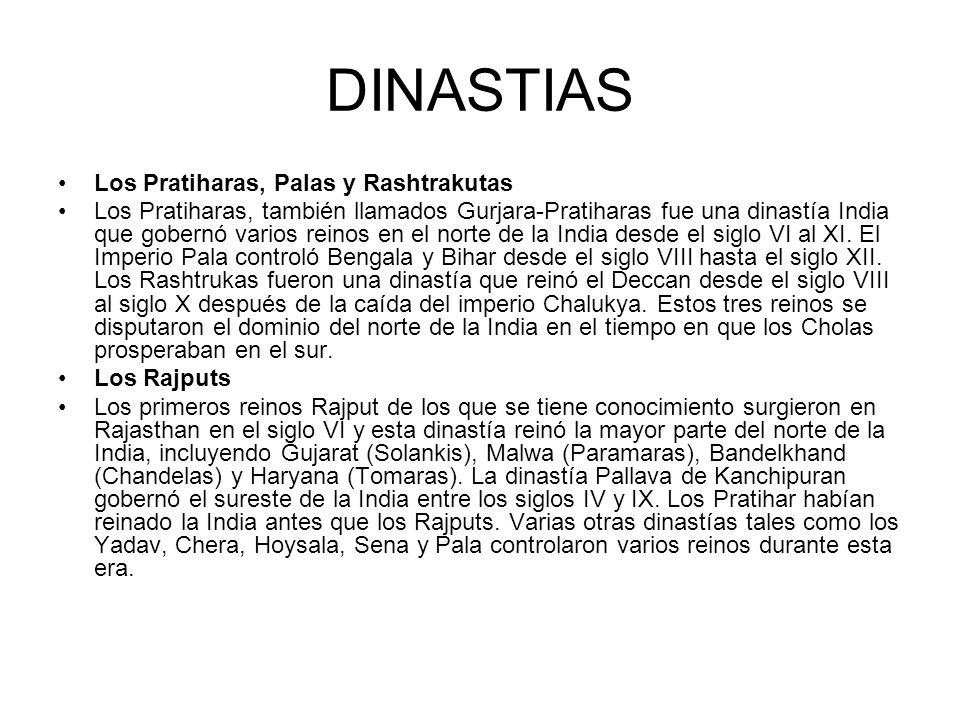 DINASTIAS Los Pratiharas, Palas y Rashtrakutas Los Pratiharas, también llamados Gurjara-Pratiharas fue una dinastía India que gobernó varios reinos en