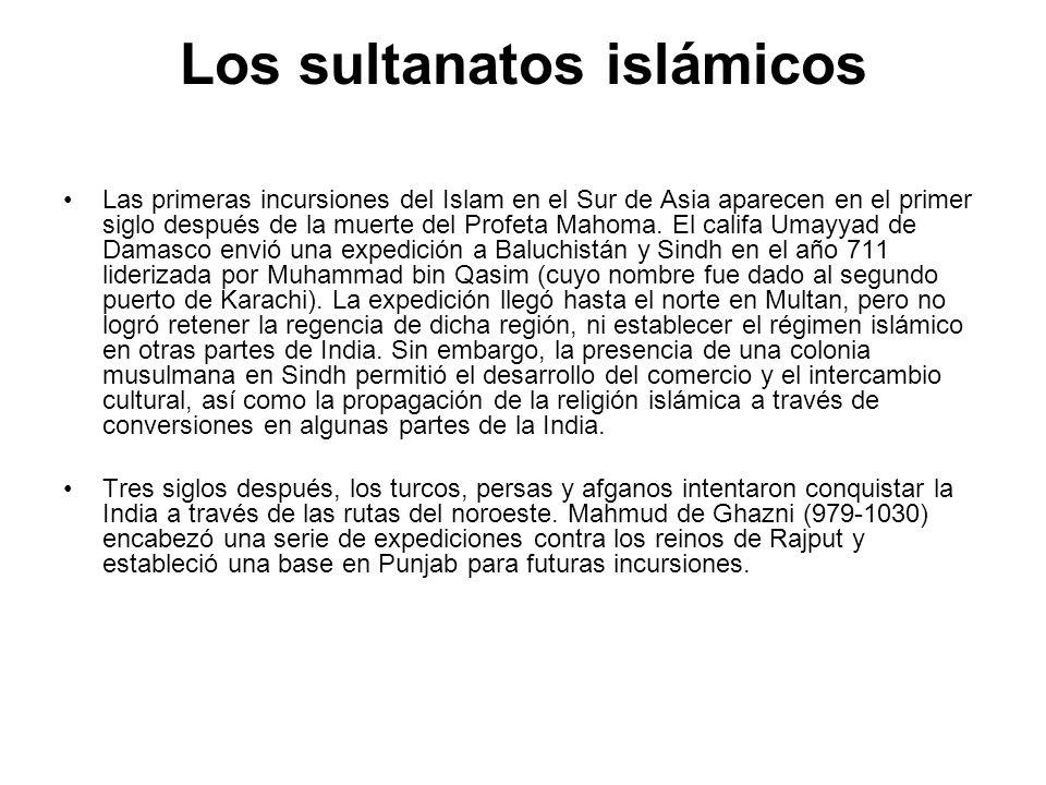 Los sultanatos islámicos Las primeras incursiones del Islam en el Sur de Asia aparecen en el primer siglo después de la muerte del Profeta Mahoma. El