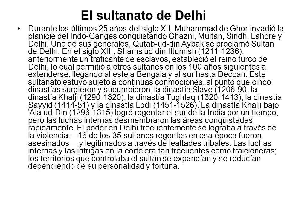 El sultanato de Delhi Durante los últimos 25 años del siglo XII, Muhammad de Ghor invadió la planicie del Indo-Ganges conquistando Ghazni, Multan, Sin