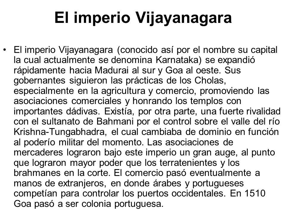 El imperio Vijayanagara El imperio Vijayanagara (conocido así por el nombre su capital la cual actualmente se denomina Karnataka) se expandió rápidame