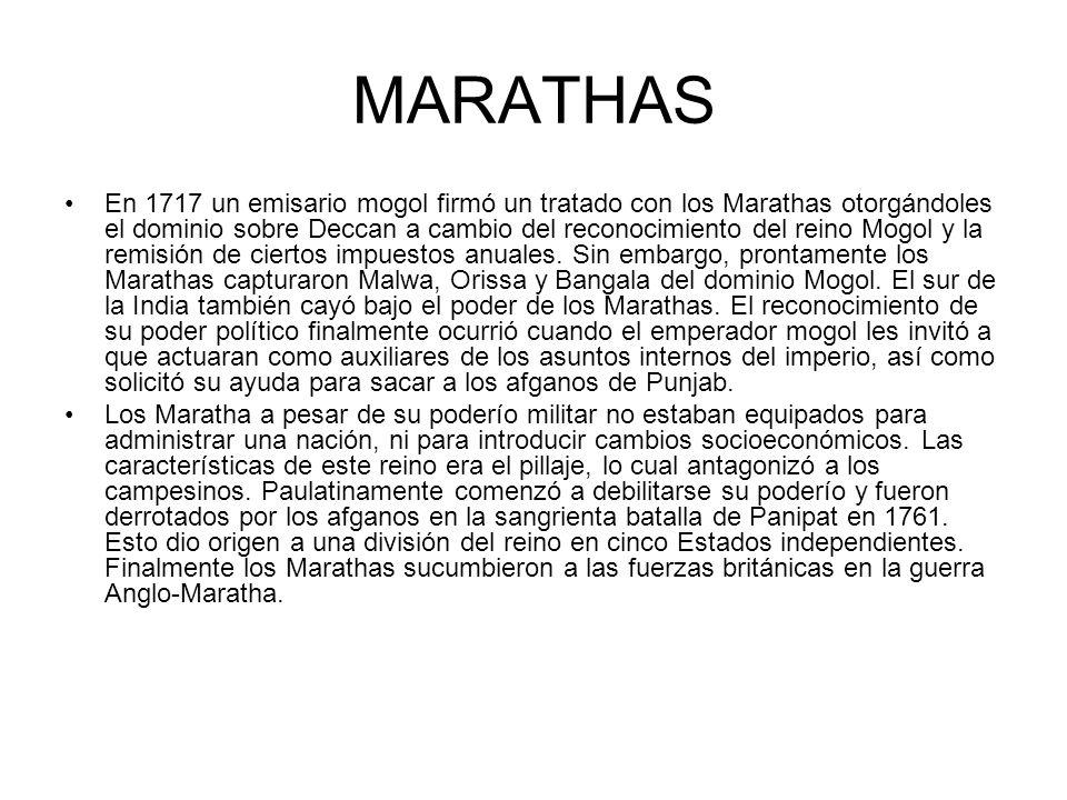 MARATHAS En 1717 un emisario mogol firmó un tratado con los Marathas otorgándoles el dominio sobre Deccan a cambio del reconocimiento del reino Mogol