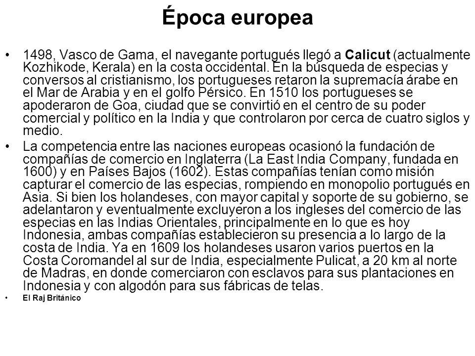 Época europea 1498, Vasco de Gama, el navegante portugués llegó a Calicut (actualmente Kozhikode, Kerala) en la costa occidental. En la búsqueda de es