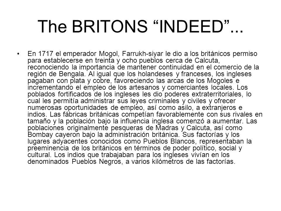 The BRITONS INDEED... En 1717 el emperador Mogol, Farrukh-siyar le dio a los británicos permiso para establecerse en treinta y ocho pueblos cerca de C