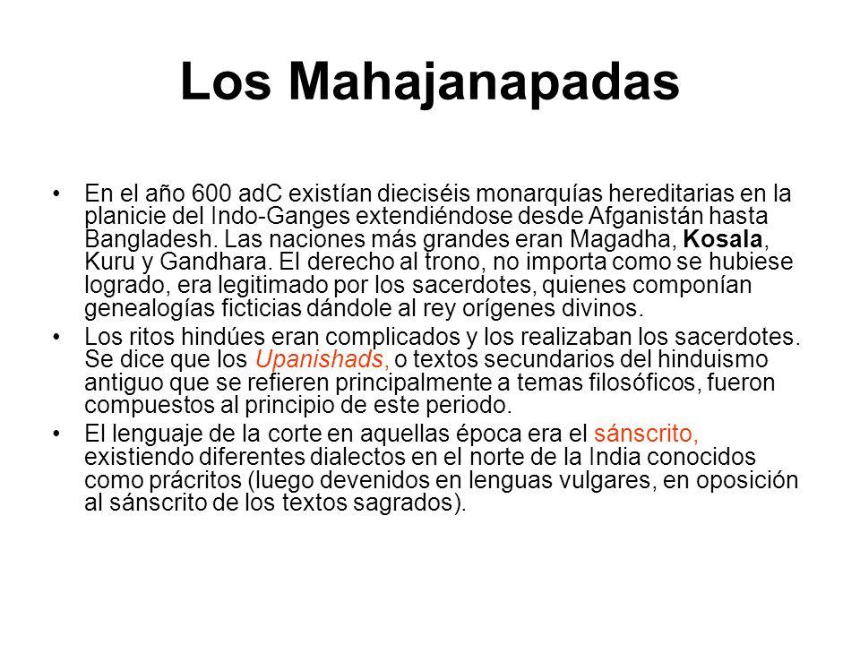 Los Mahajanapadas En el año 600 adC existían dieciséis monarquías hereditarias en la planicie del Indo-Ganges extendiéndose desde Afganistán hasta Ban