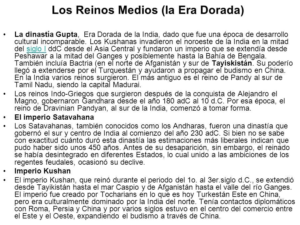 Los Reinos Medios (la Era Dorada) La dinastía Gupta, Era Dorada de la India, dado que fue una época de desarrollo cultural incomparable. Los Kushanas