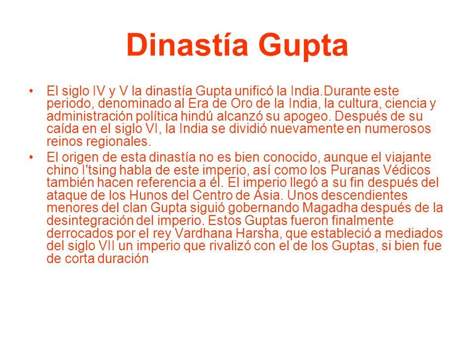 Dinastía Gupta El siglo IV y V la dinastía Gupta unificó la India.Durante este periodo, denominado al Era de Oro de la India, la cultura, ciencia y ad