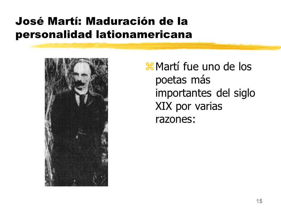 15 José Martí: Maduración de la personalidad lationamericana z Martí fue uno de los poetas más importantes del siglo XIX por varias razones:
