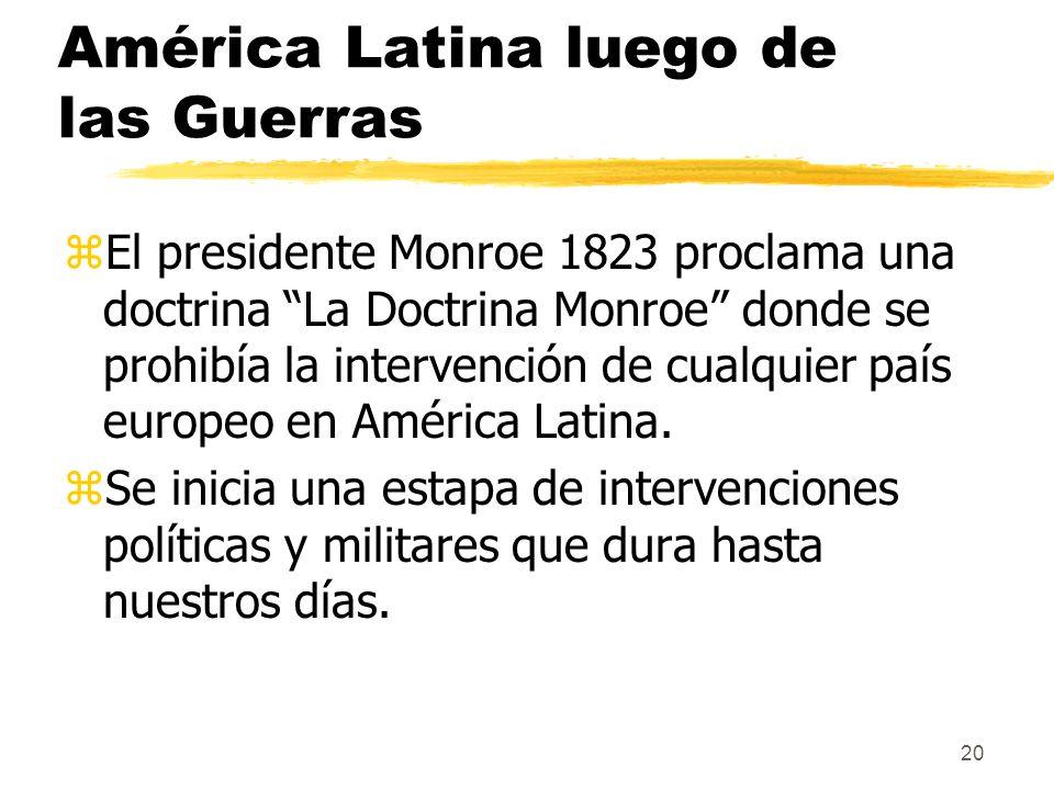 20 América Latina luego de las Guerras zEl presidente Monroe 1823 proclama una doctrina La Doctrina Monroe donde se prohibía la intervención de cualqu