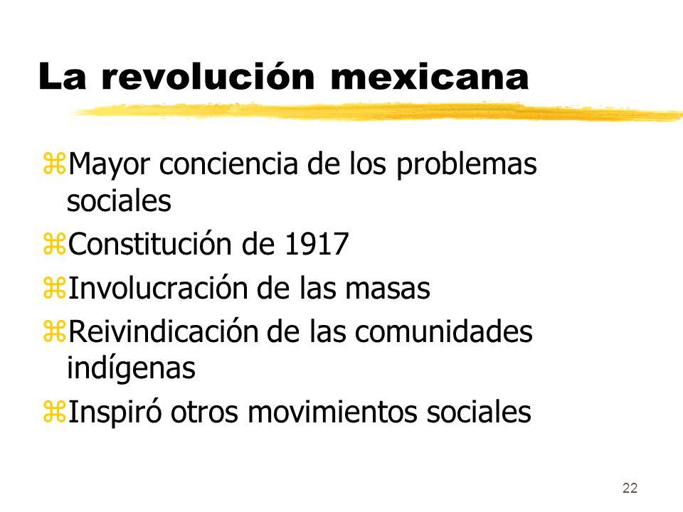 22 La revolución mexicana zMayor conciencia de los problemas sociales zConstitución de 1917 zInvolucración de las masas zReivindicación de las comunid