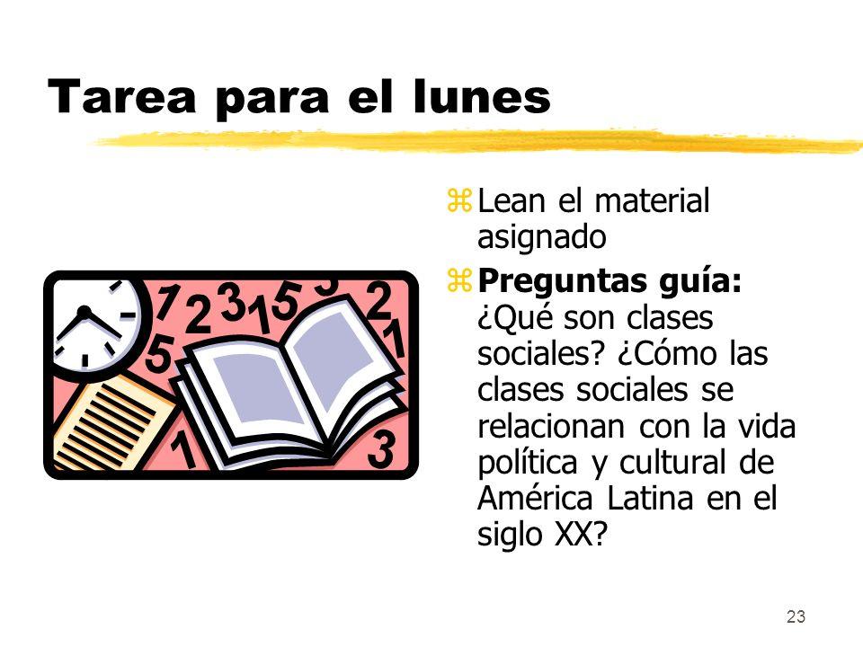 23 Tarea para el lunes z Lean el material asignado z Preguntas guía: ¿Qué son clases sociales? ¿Cómo las clases sociales se relacionan con la vida pol