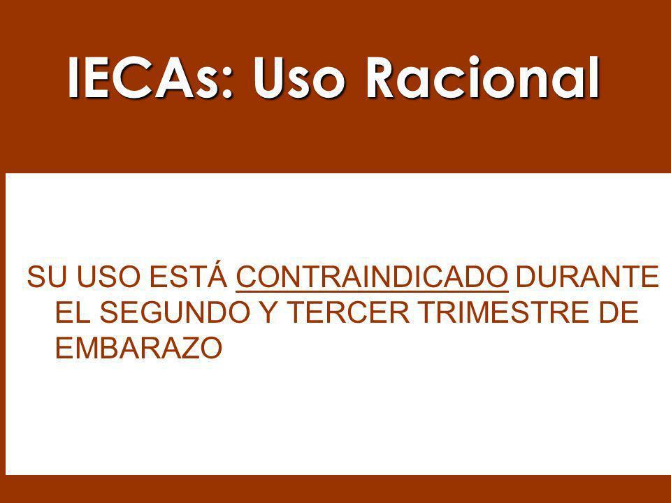IECA`s: Toxicidad Fetal / Neonatal Anuria fetal / neonatal Retraso del Crecimiento Intrauterino Prematuridad Persistencia del Ductus Arteriosus Muerte