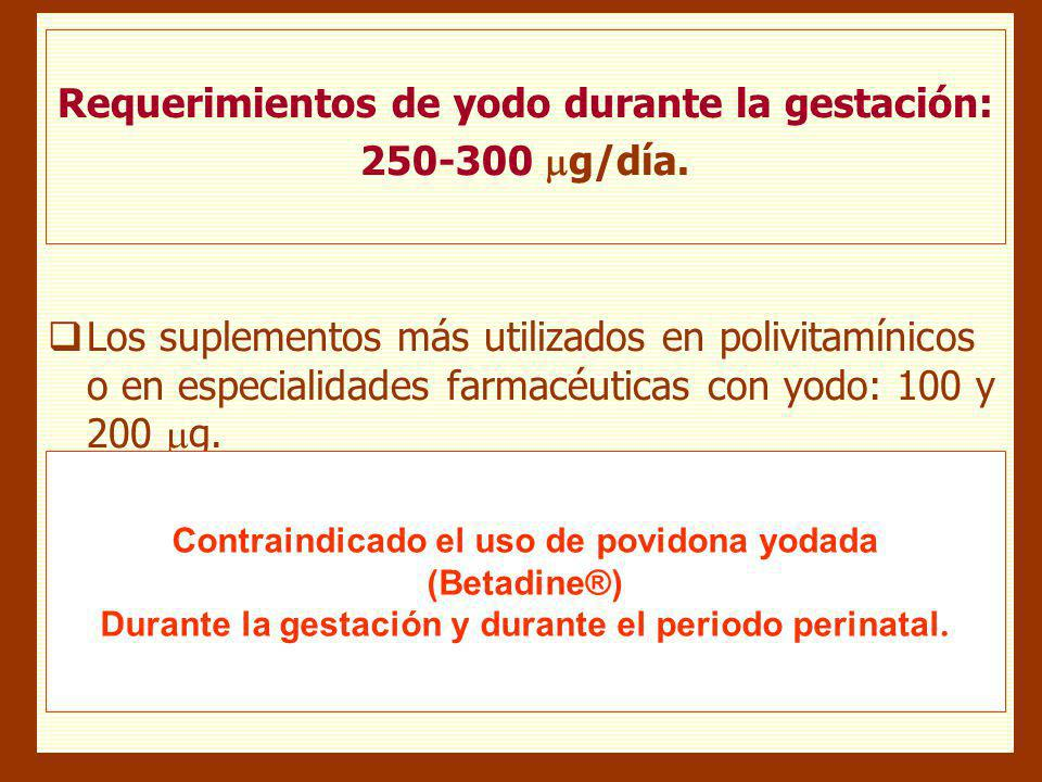 Productos Yodados Tópicos: Toxicidad Fetal / Neonatal El uso tópico como antiséptico durante el periodo perinatal de productos con povidona- yodada pu