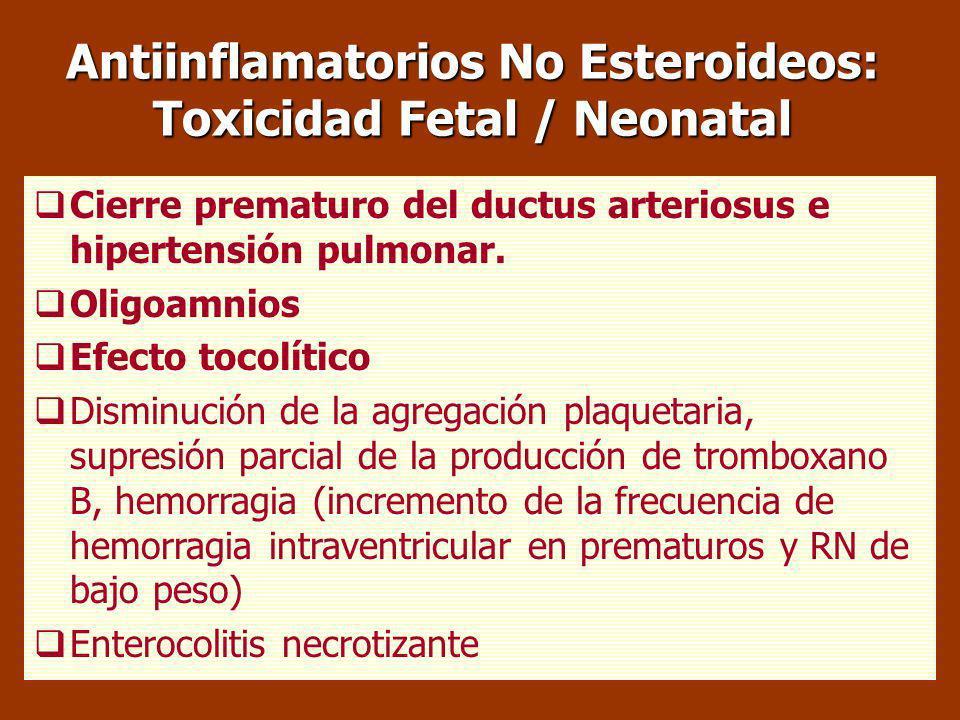 Antiinflamatorios No Esteroideos: Toxicidad Fetal / Neonatal Cierre prematuro del ductus arteriosus e hipertensión pulmonar.