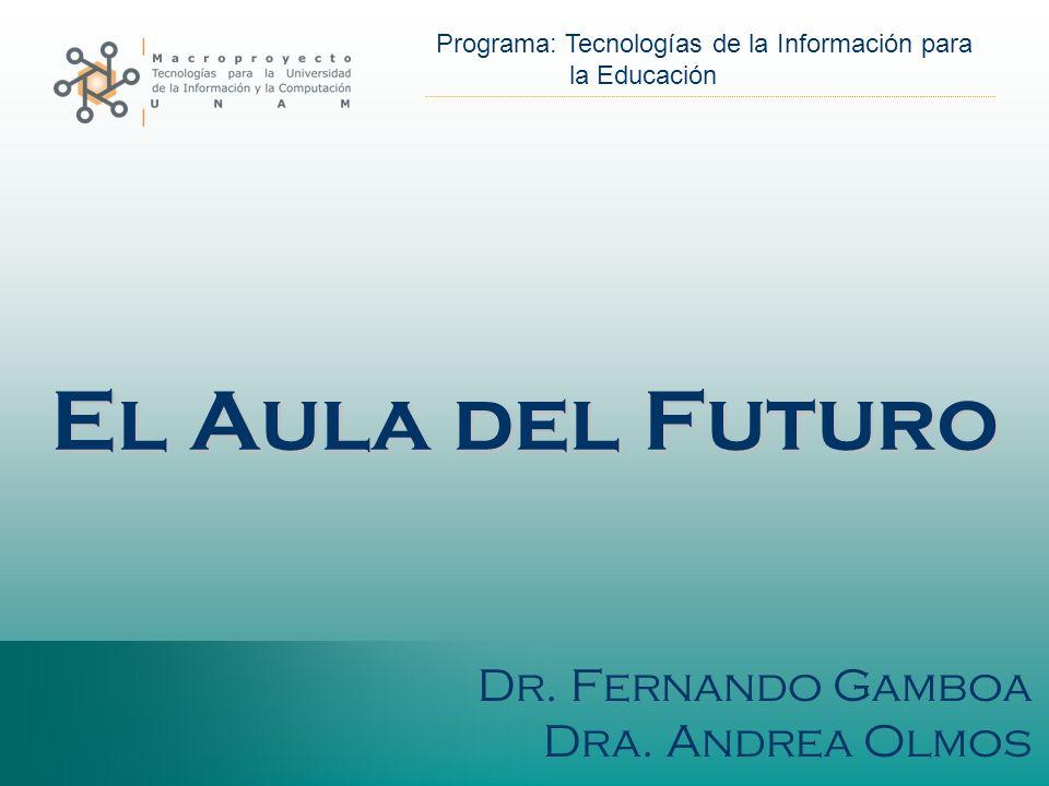 Programa: Tecnologías de la Información para la Educación El Aula del Futuro Dr.
