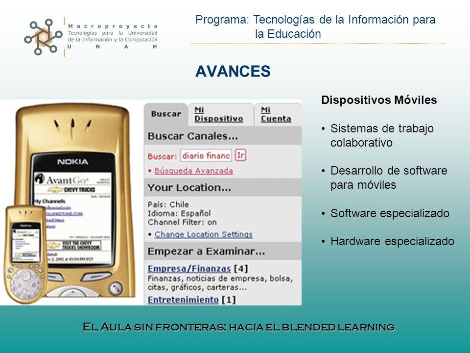Programa: Tecnologías de la Información para la Educación AVANCES Dispositivos Móviles Sistemas de trabajo colaborativo Desarrollo de software para móviles Software especializado Hardware especializado El Aula sin fronteras: hacia el blended learning