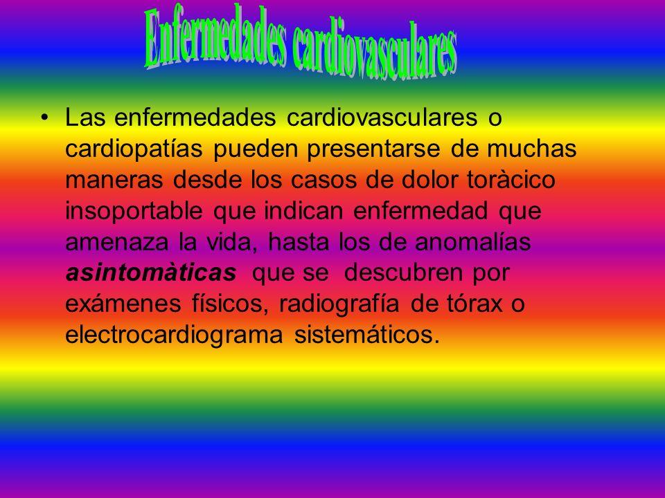 Las enfermedades cardiovasculares o cardiopatías pueden presentarse de muchas maneras desde los casos de dolor toràcico insoportable que indican enfer