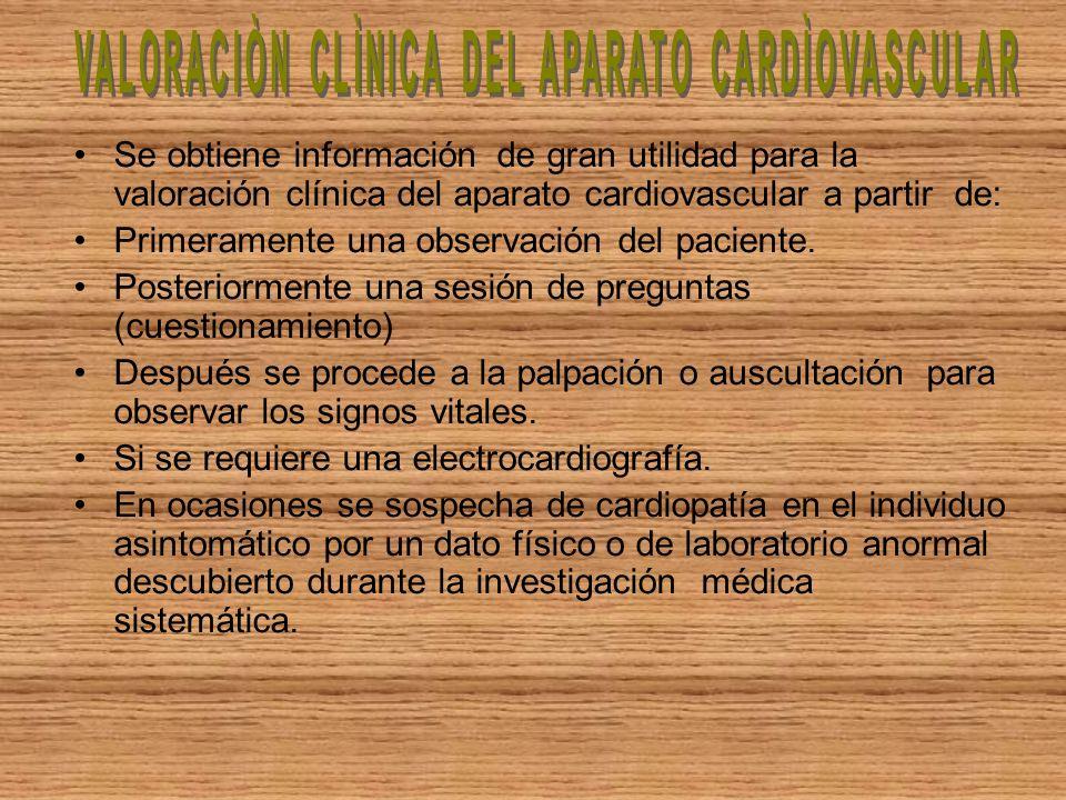 Se obtiene información de gran utilidad para la valoración clínica del aparato cardiovascular a partir de: Primeramente una observación del paciente.