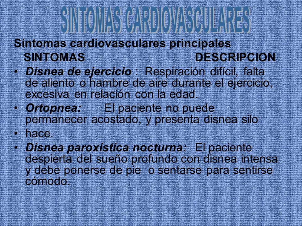 Síntomas cardiovasculares principales SINTOMASDESCRIPCION Disnea de ejercicio : Respiración difícil, falta de aliento o hambre de aire durante el ejer