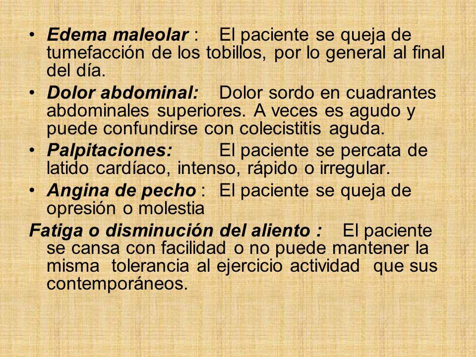 Edema maleolar :El paciente se queja de tumefacción de los tobillos, por lo general al final del día. Dolor abdominal:Dolor sordo en cuadrantes abdomi