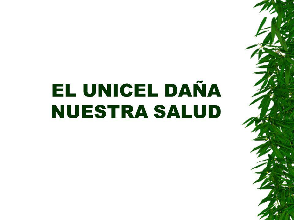 EL UNICEL DAÑA NUESTRA SALUD