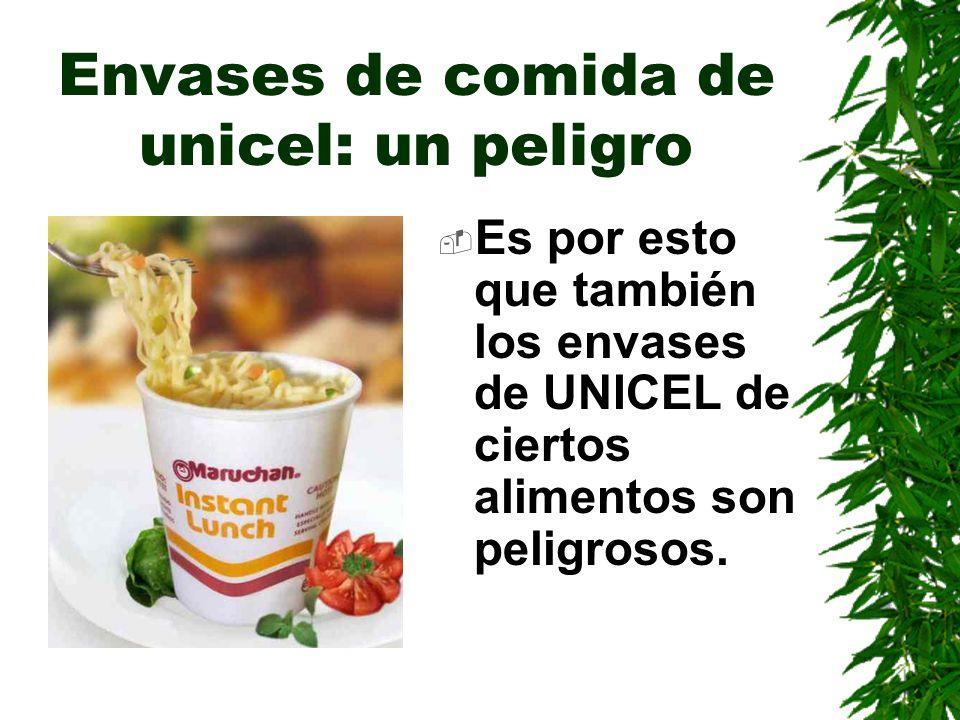 Envases de comida de unicel: un peligro Es por esto que también los envases de UNICEL de ciertos alimentos son peligrosos.