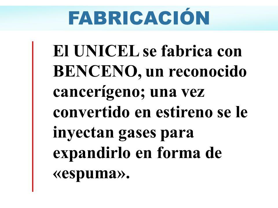 El UNICEL se fabrica con BENCENO, un reconocido cancerígeno; una vez convertido en estireno se le inyectan gases para expandirlo en forma de «espuma».
