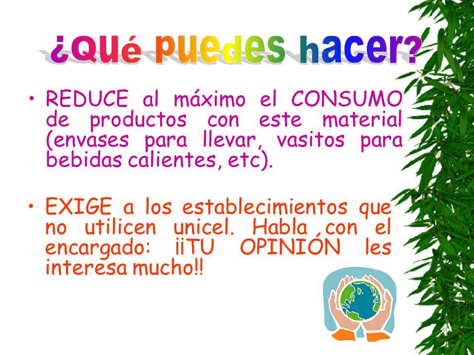 REDUCE al máximo el CONSUMO de productos con este material (envases para llevar, vasitos para bebidas calientes, etc). EXIGE a los establecimientos qu