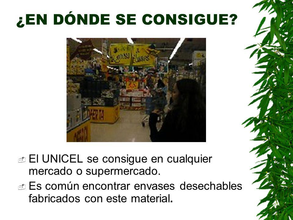 ¿EN DÓNDE SE CONSIGUE? El UNICEL se consigue en cualquier mercado o supermercado. Es común encontrar envases desechables fabricados con este material.