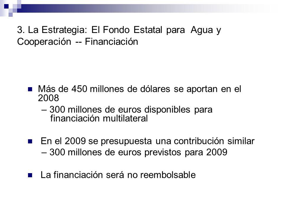 Más de 450 millones de dólares se aportan en el 2008 – 300 millones de euros disponibles para financiación multilateral En el 2009 se presupuesta una contribución similar – 300 millones de euros previstos para 2009 La financiación será no reembolsable 3.