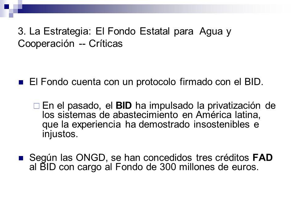 El Fondo cuenta con un protocolo firmado con el BID. En el pasado, el BID ha impulsado la privatización de los sistemas de abastecimiento en América l