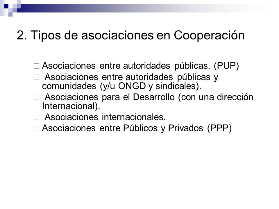 2. Tipos de asociaciones en Cooperación Asociaciones entre autoridades públicas. (PUP) Asociaciones entre autoridades públicas y comunidades (y/u ONGD