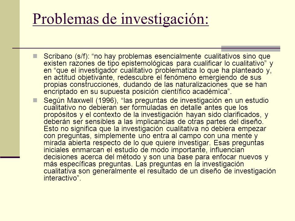 Problemas de investigación: Scribano (s/f): no hay problemas esencialmente cualitativos sino que existen razones de tipo epistemológicas para cualific