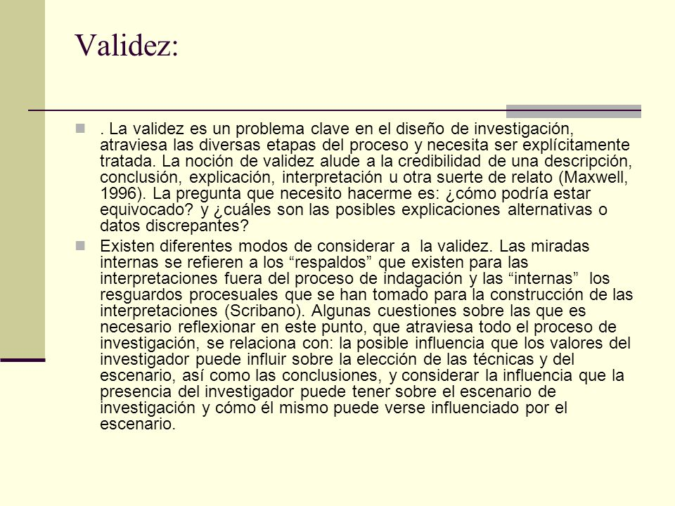 Validez:. La validez es un problema clave en el diseño de investigación, atraviesa las diversas etapas del proceso y necesita ser explícitamente trata