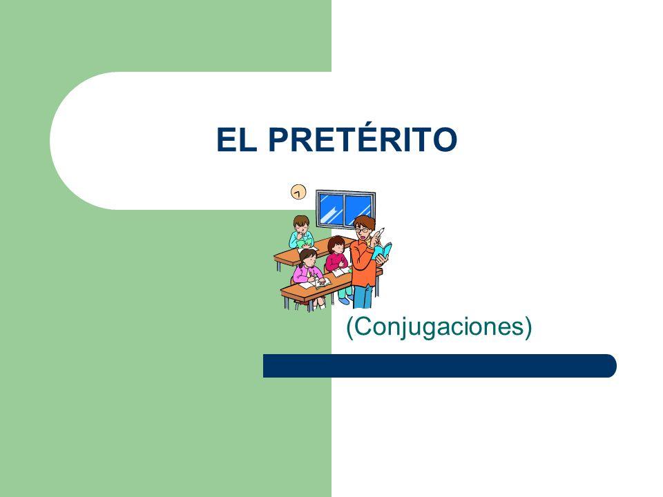 EL PRETÉRITO (Conjugaciones)
