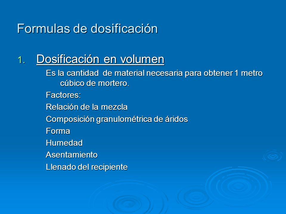 La dosificación se expresa por la relación entre los volúmenes de aglomerantes y arena. En general se expresa: Cemento: árido: agua La dosificación de