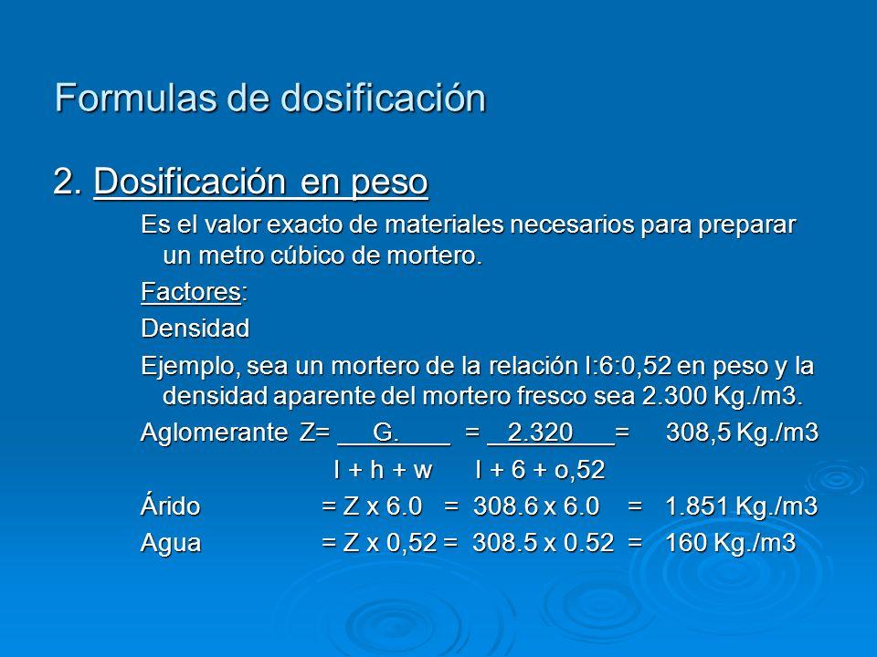 Formulas de dosificación 1. Dosificación en volumen Es la cantidad de material necesaria para obtener 1 metro cúbico de mortero. Factores: Relación de